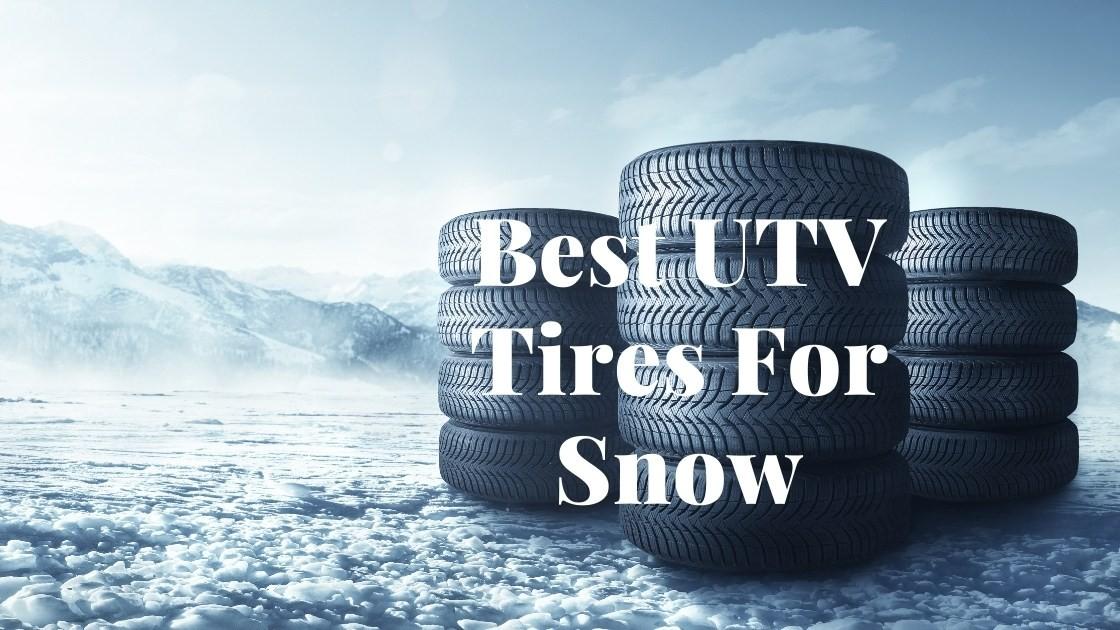 Best UTV Tires For Snow